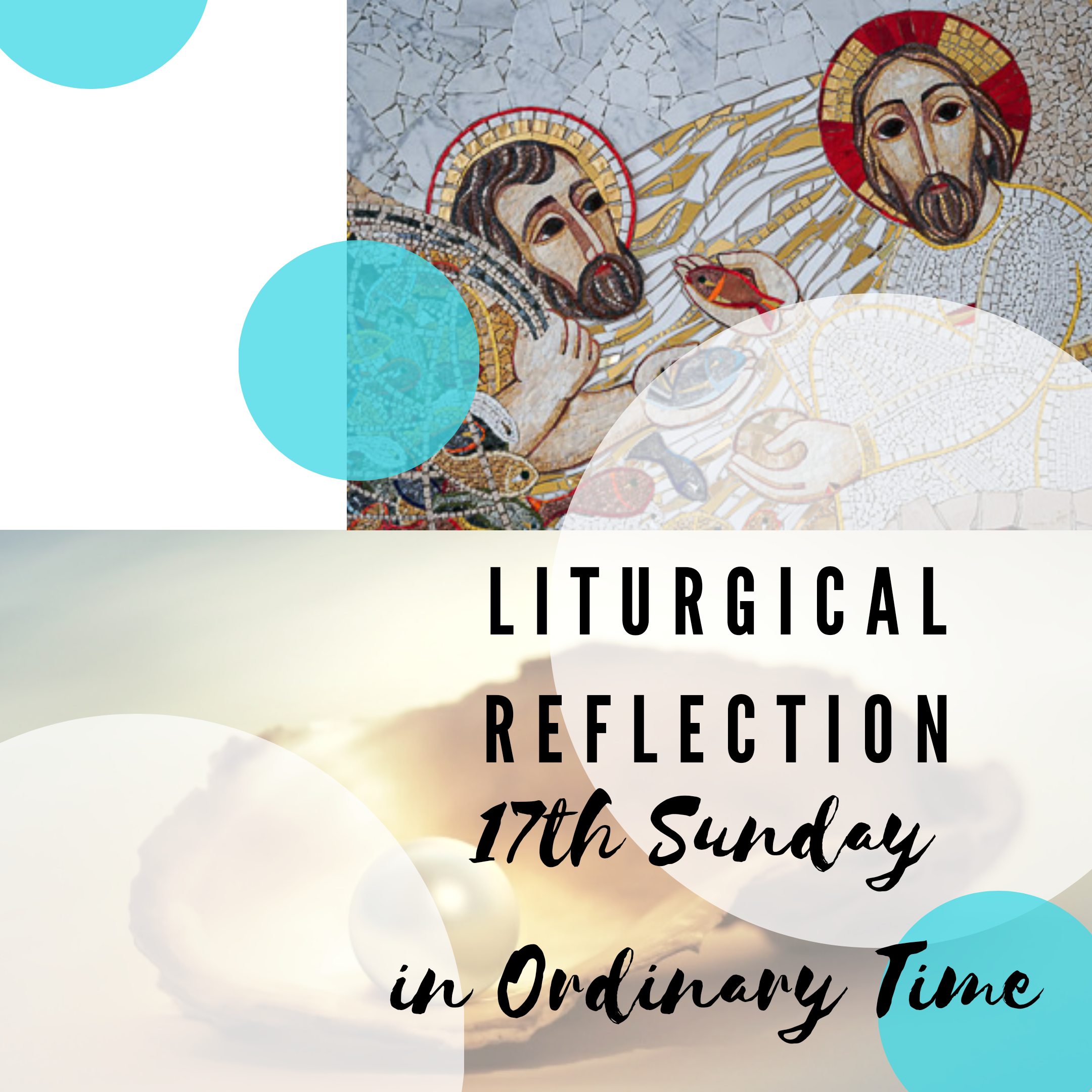 Liturgical Reflection for 17th Sunday in Ordinary Time (26 July 2020)