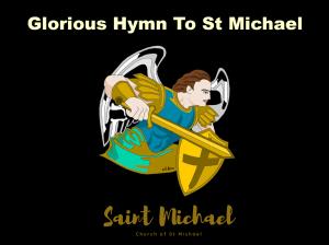 Glorious Hymn to Saint Michael- by Church of St Michael (CSM)
