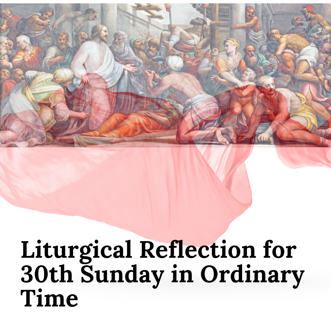 Liturgical Reflection for 30th Sunday in Ordinary Time